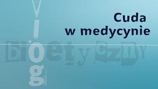 #VlogBioetyczny   Cuda w medycynie