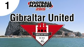 Football Manager 2015 | Gibraltar United FC | Part 1 - Welcome!