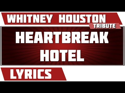 Heartbreak Hotel - Whitney Houston Tribute - Lyrics