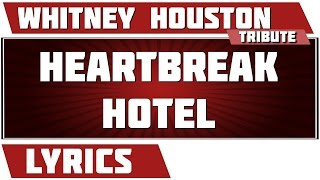 Heartbreak Hotel - Whitney Houston tribute - Lyrics