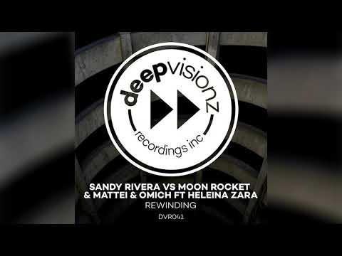 Sandy Rivera, Moon Rocket, Mattei & Omich ft Heleina Zara - Rewinding (Sandy's Chocolate Mash Up)