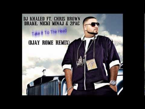 DJ Khaled ft. Chris Brown, Drake, Nicki Minaj & 2Pac - Take It To The Head (DJay Rome Remix)