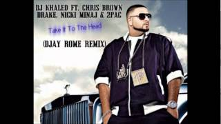 DJ Khaled ft. Chris Brown, Drake, Nicki Minaj & 2Pac - Take It To The Head (DJay Rome Remix)