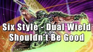 Six Style - Dual Wield Shouldn't Be Good