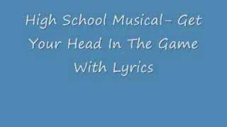 High School Musical- Get Your Head In The Game (Lyrics)