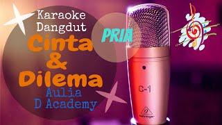 Karaoke dangdut Cinta dan Dilema (Pria) Aulia D #Academy || Cover Dangdut No Vocal