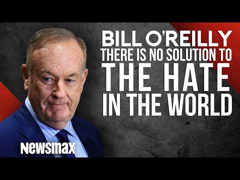 Bill O'Reilly on Why There is No Solution to the Hate in the World