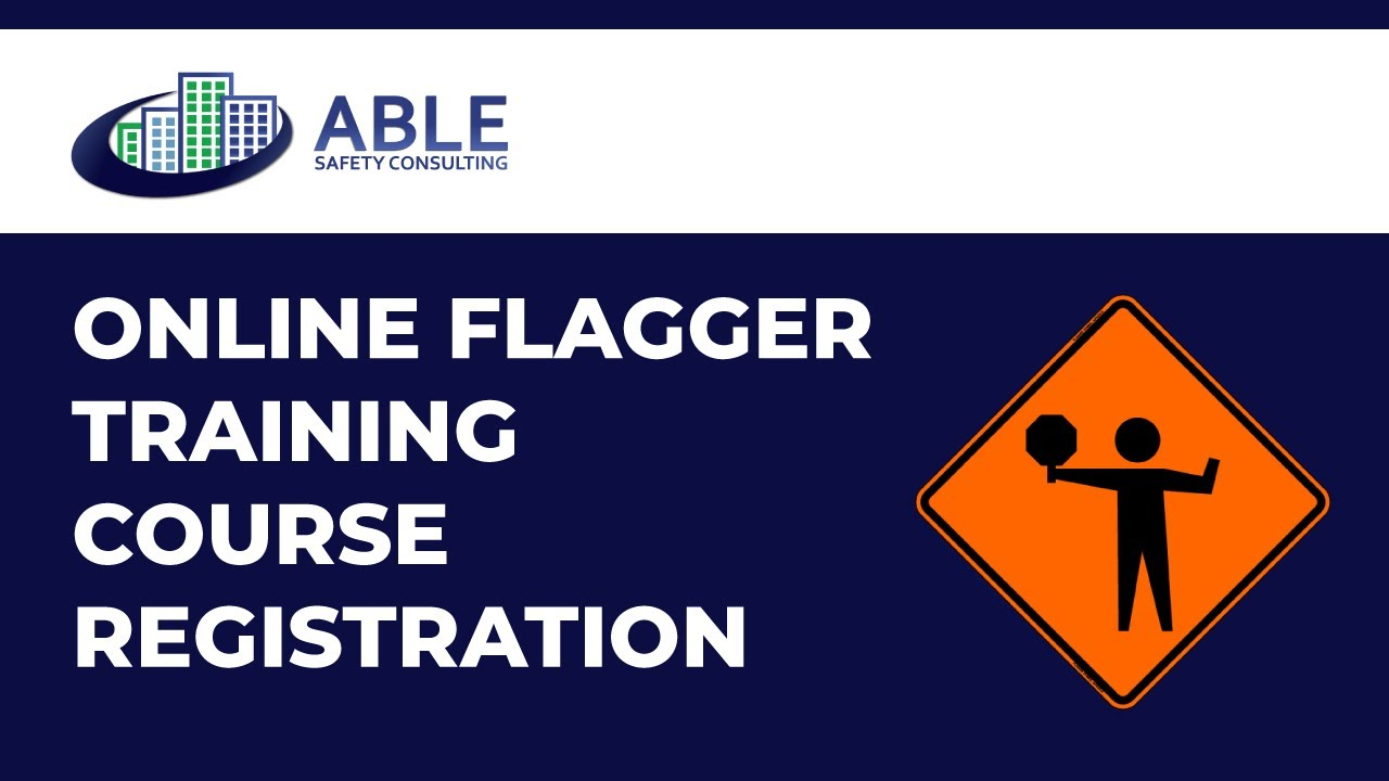 Flagger Online Training Course: What to Expect – Able Safety ...