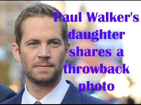 Paul Walker's daughter shares throwback photo with dad 7 years ...
