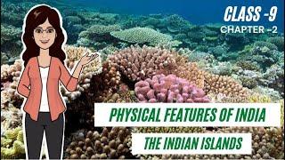 The Islands   Andaman & Nicobar Islands   Lakshadweep Islands   Class 9  Physical Features Of India