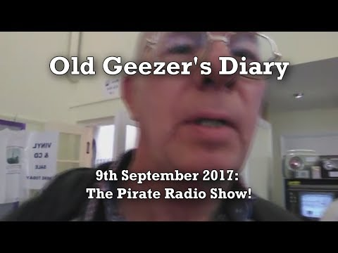 Old Geezer's Diary - at the Pirate Radio Show, 9 Sept 2017