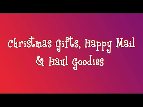 christmas-gifts,-happy-mail-&-haul-goodies