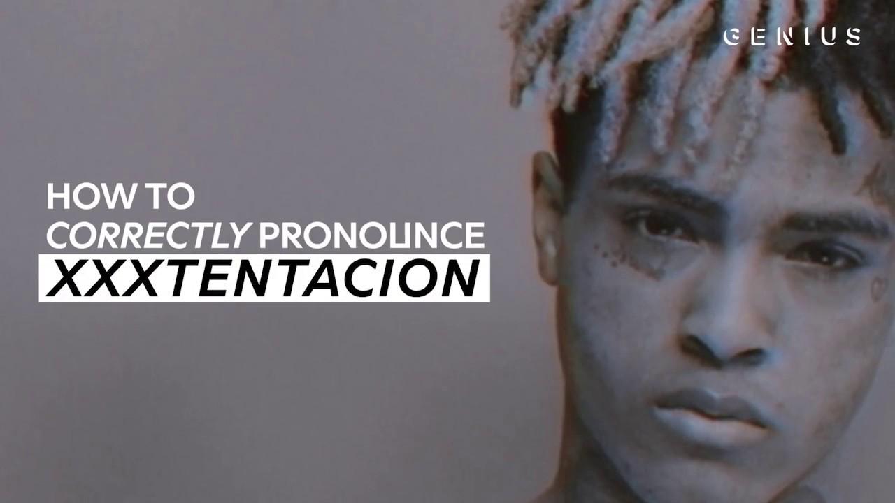 How To Correctly Pronounce Xxxtentacion Youtube