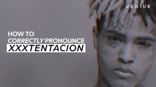 How To Correctly Pronounce XXXTENTACION