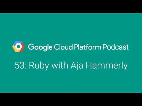 Ruby with Aja Hammerly: GCPPodcast 53