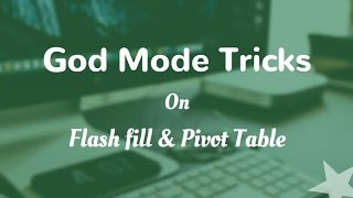 Flash Fill and Pivot Table Tricks in Excel
