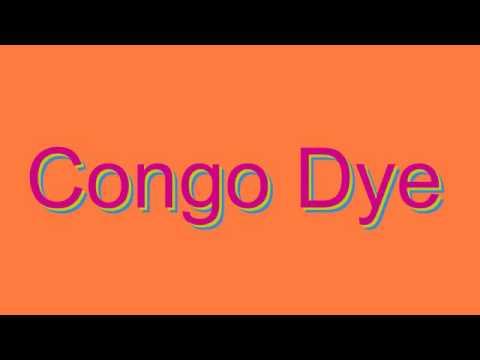 How to Pronounce Congo Dye