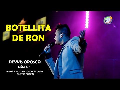BOTELLITA DE RON - CONCIERTO DEYVIS OROSCO Y SU GRUPO NECTAR FESTIVAL JHONY OROSCO 2015 HD