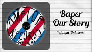 BAPER OUR STORY - Hanya Untukmu