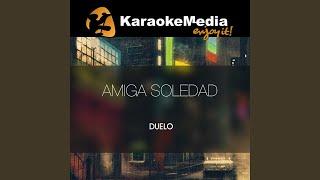 Amiga Soledad (Karaoke Version) (In The Style Of Duelo)