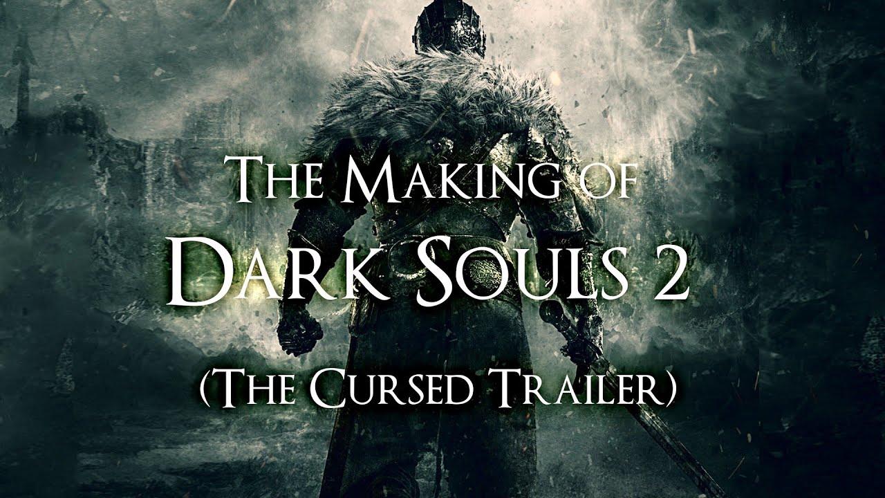 Dark Souls 2 Cursed Trailer: The Making Of Dark Souls 2 (Cursed Trailer)