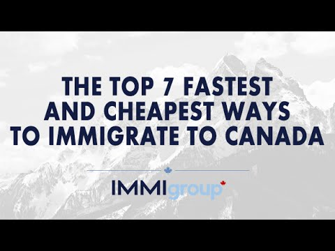 THE TOP 7 FASTEST AND CHEAPEST WAYS TO IMMIGRATE TO CANADA