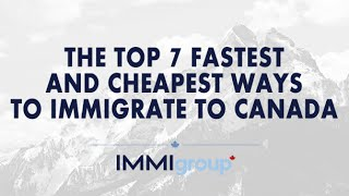 THE TOP 7 FASTEST AND CHEAPEST WAYS TO IMMIGRATE TO CANADA thumbnail