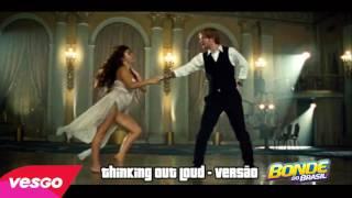 Ed Sheeran Thinking Out Loud VERSÃO BONDE DO BRASIL