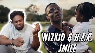 WizKid - Smile (Official Video) ft. H.E.R. (REACTION) | BIG VIBES