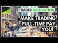 Start Trading Full-Time Advice | Forex Trader Motivation