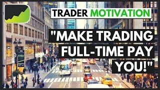 Start Trading Full-Time Advice | Forex Trader Motivation