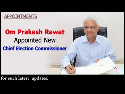 New Chief Election Commissioner of India Om Prakash Rawat Appointed 2018
