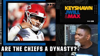 Keyshawn doesn't think the Chiefs have become a dynasty with Patrick Mahomes | Keyshawn, JWill & Max