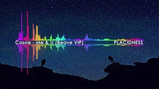 Cassie - Me & U (Beave Remix) VIP