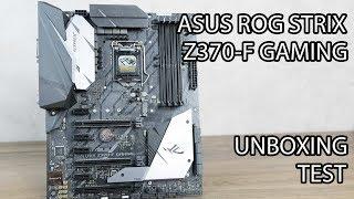 ASUS ROG STRIX Z370-F GAMING UNBOXING & TEST