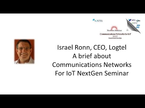 Israel Ronn, CEO Logtel, about Communications Networks for IoT seminar