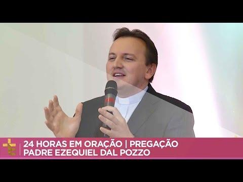 24 HORAS EM ORAÇÃO  PREGAÇÃO  PADRE EZEQUIEL DAL POZZO