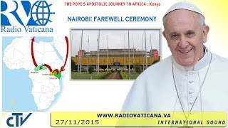 Pope Francis in Kenya: Farewell Ceremony 2015.11.27