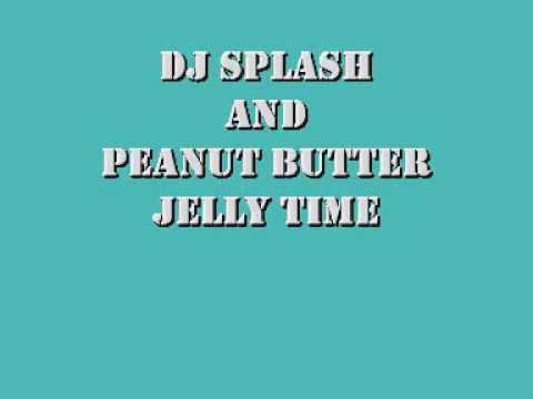 DJ splah and peanut butter jelly time