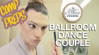 BALLROOM DANCE COUPLE ep.7 - COMP PREPS - Dance Comp Review