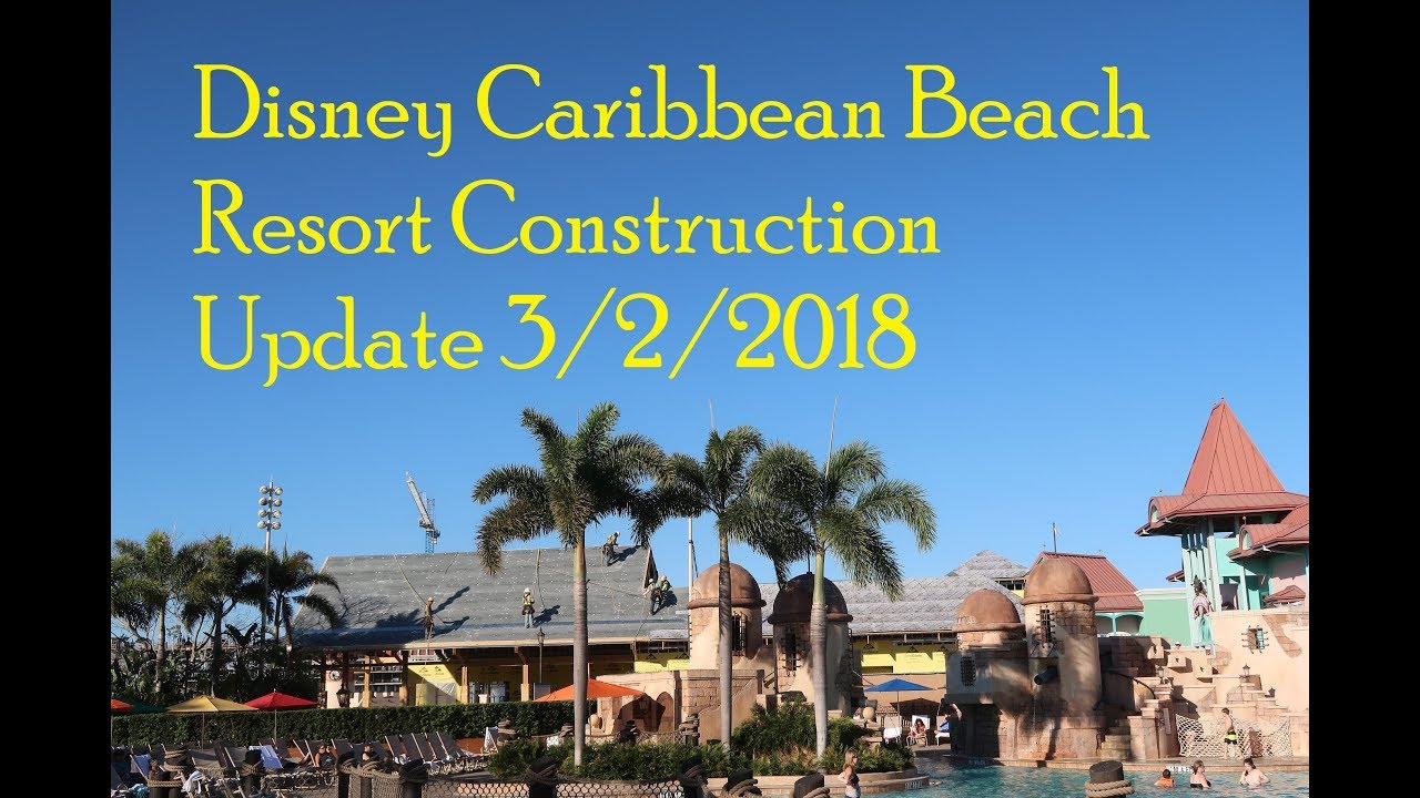 Disney S Caribbean Beach Resort Construction Update 3 2 18 You