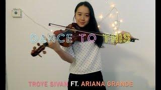 Dance to This - Troye Sivan ft. Ariana Grande (Violin Cover) | Michelle Espranita