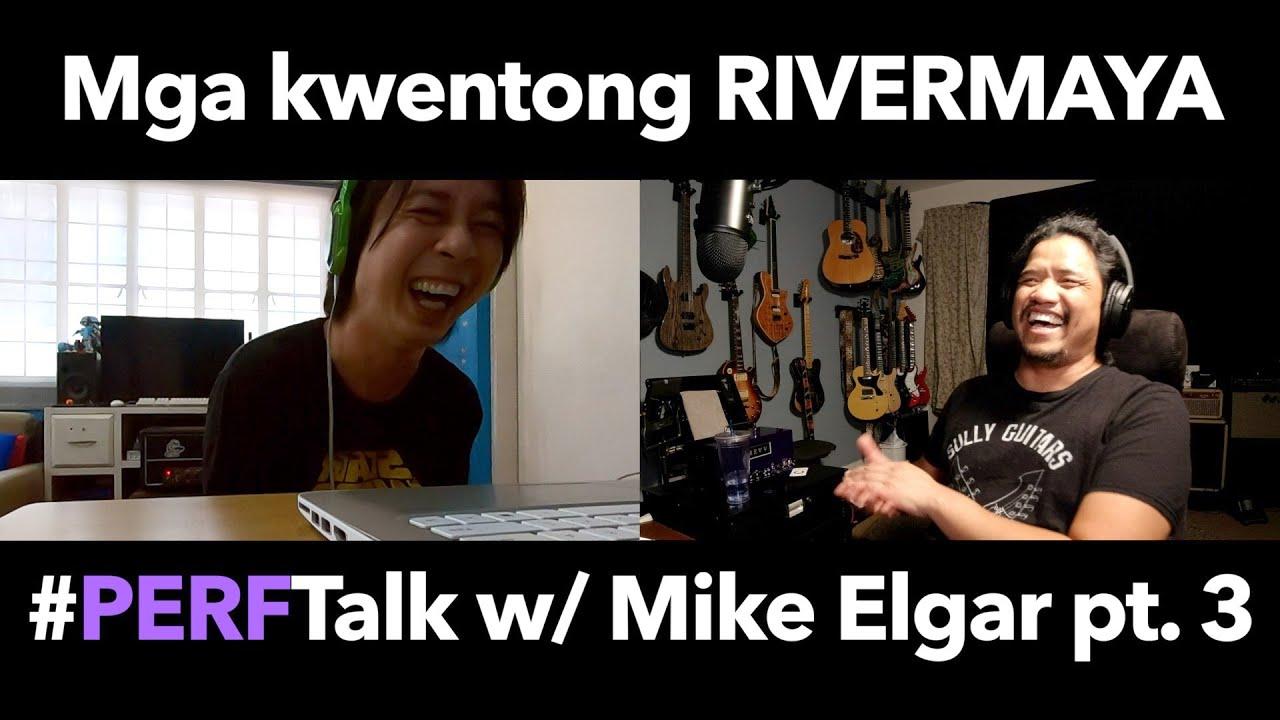 #PERFTalk with Mike Elgar part 3: Kwentong RIVERMAYA   TAGALOG, no English subs