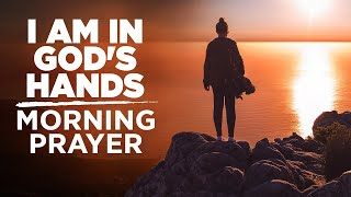 You Are In God's Haฑds   A Blessed Morning Prayer To Start Your Day