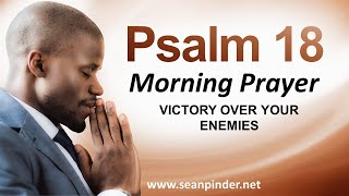 VICTORY OVER YOUR ENEMIES PSALMS 18 MORNING PRAYER