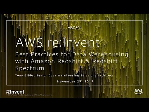 AWS re:Invent 2017: Best Practices for Data Warehousing with Amazon Redshift & Redsh (ABD304)