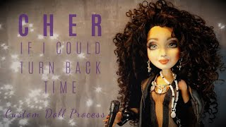 Cher Doll Custom Process - If I Could Turn Back Time - OOAK Repaint Monster High