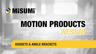 Gussets & Angle Brackets | Motion Products Webinar | MISUMI
