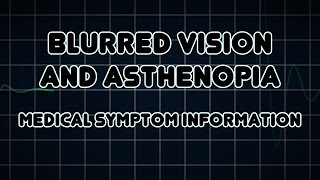 Blurred vision and Asthenopia (Medical Symptom)
