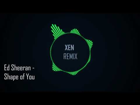 Ed Sheeran  Shape of You Xen Remix